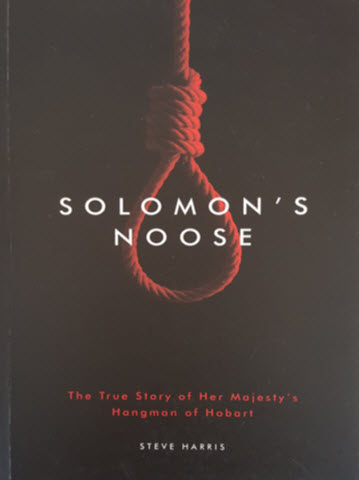 image of front cover of newly released book Solomons Noose, The true story of Her Majesty's Hangman of Hobart by Steve Harris